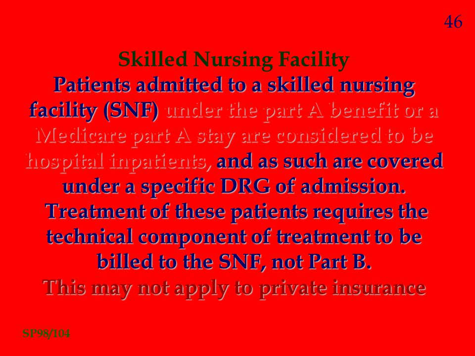 Skilled Nursing Facility This may not apply to private insurance