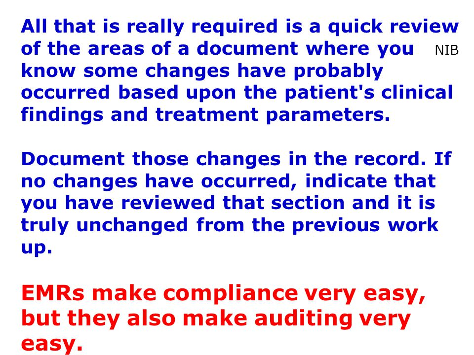 EMRs make compliance very easy, but they also make auditing very easy.