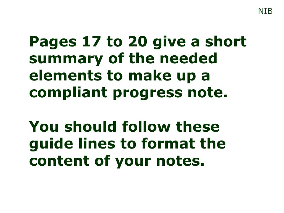 NIB Pages 17 to 20 give a short summary of the needed elements to make up a compliant progress note.