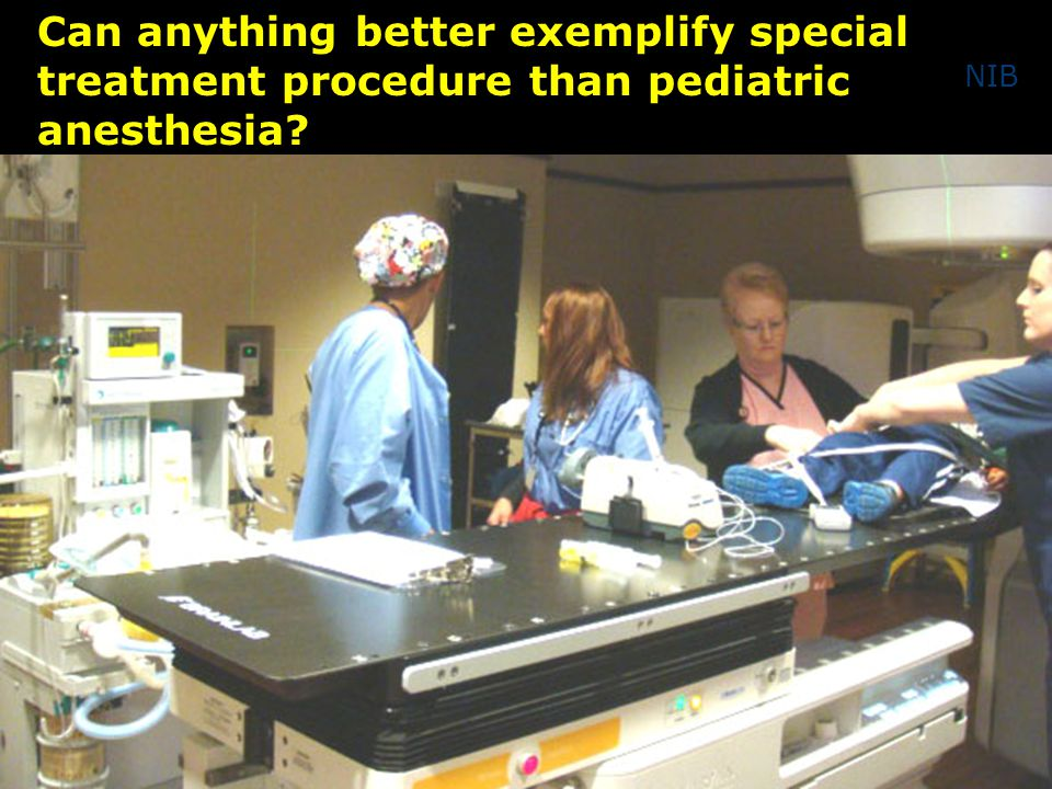 Can anything better exemplify special treatment procedure than pediatric anesthesia