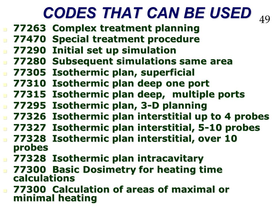 CODES THAT CAN BE USED 49 77263 Complex treatment planning