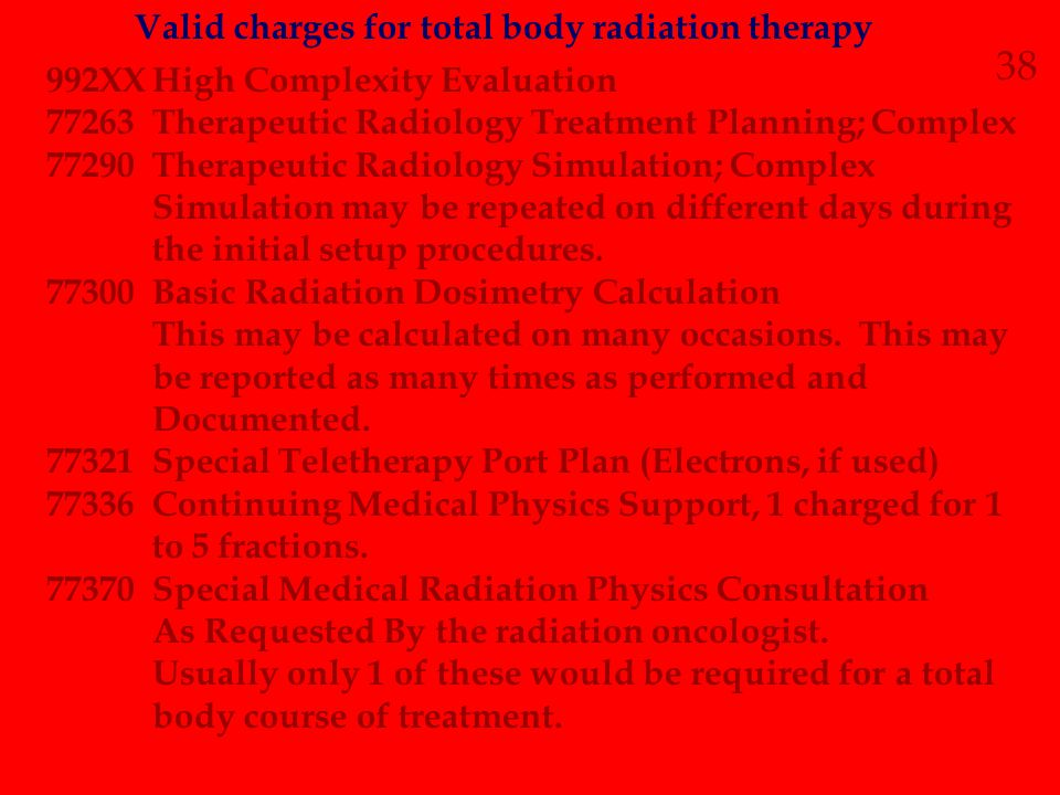 38 Valid charges for total body radiation therapy
