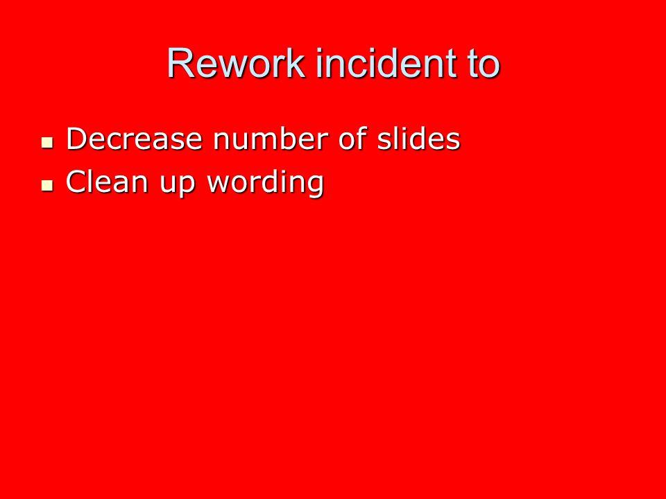 Rework incident to Decrease number of slides Clean up wording