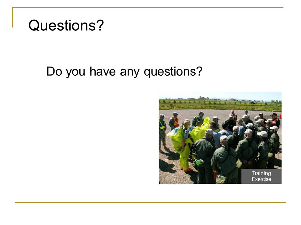 Questions Do you have any questions Training Exercise