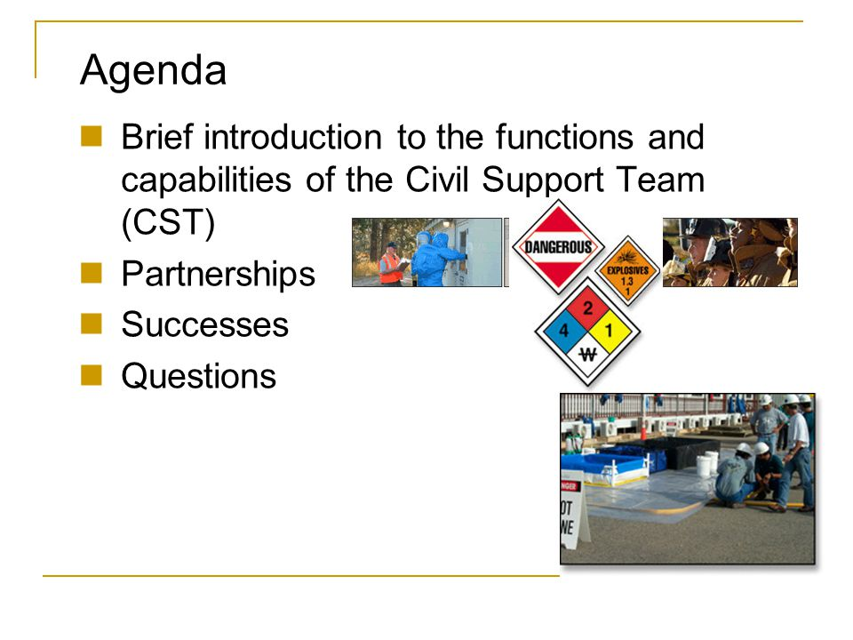 Agenda Brief introduction to the functions and capabilities of the Civil Support Team (CST) Partnerships.