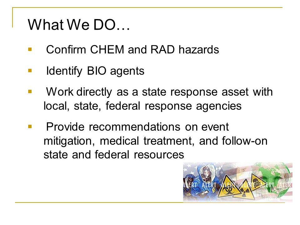 What We DO… Confirm CHEM and RAD hazards Identify BIO agents