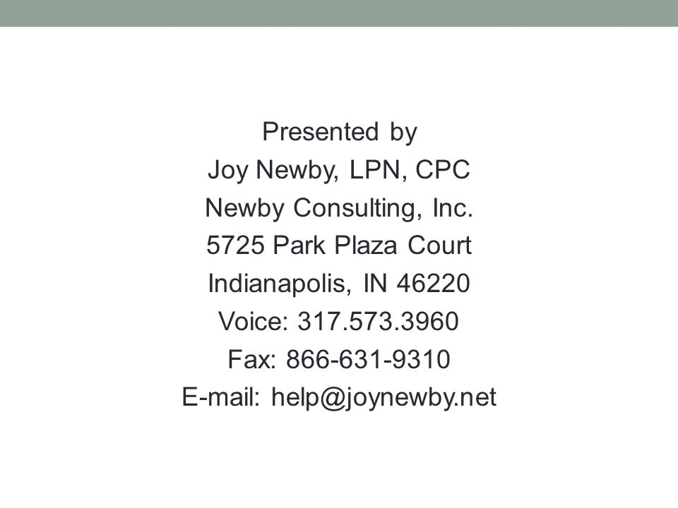 Presented by Joy Newby, LPN, CPC Newby Consulting, Inc