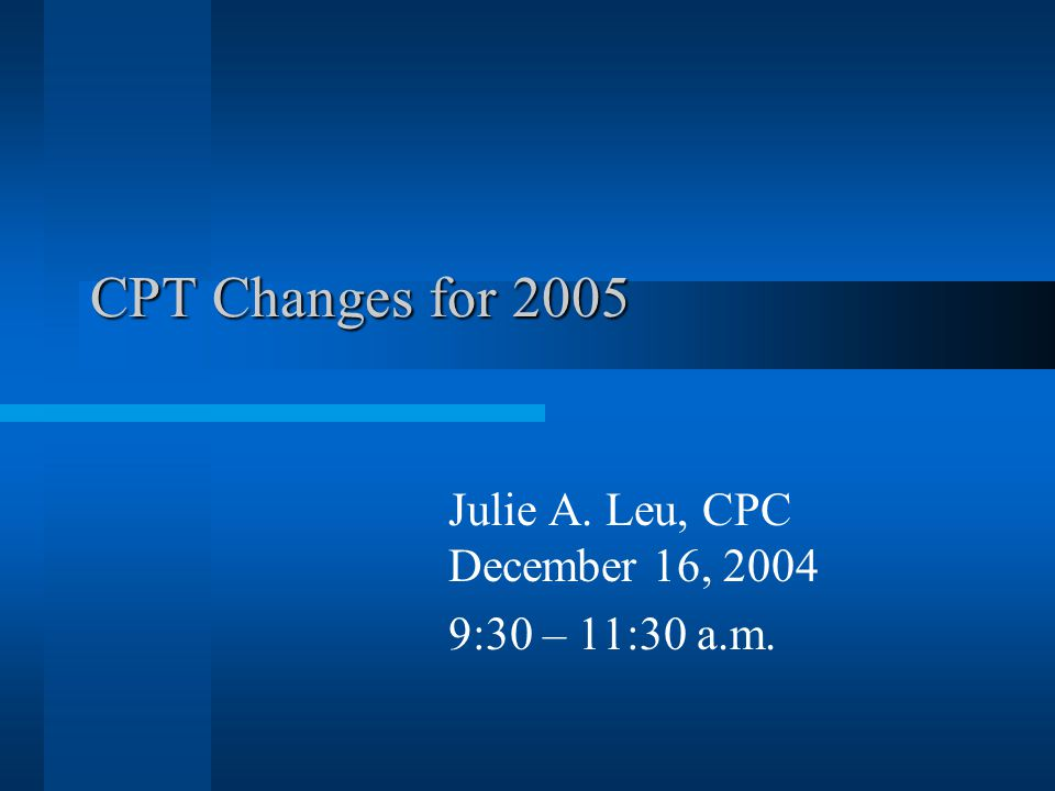 Julie A. Leu, CPC December 16, 2004 9:30 – 11:30 a.m.