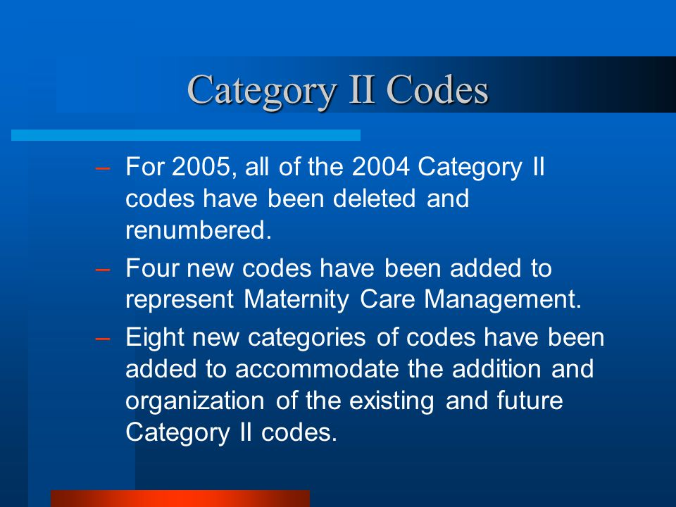 Category II Codes For 2005, all of the 2004 Category II codes have been deleted and renumbered.