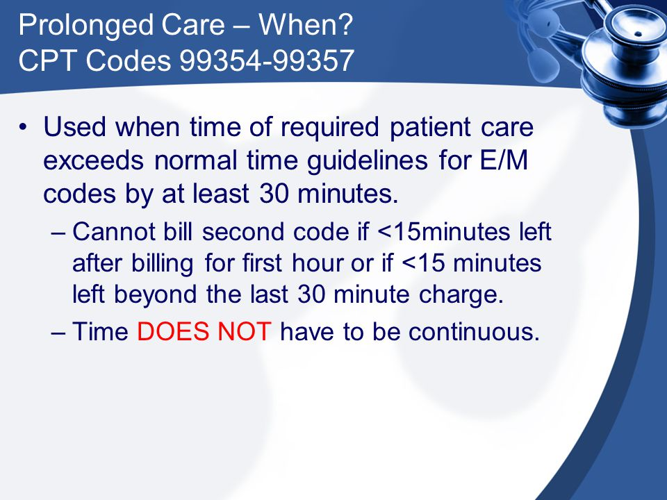 Prolonged Care – When CPT Codes 99354-99357