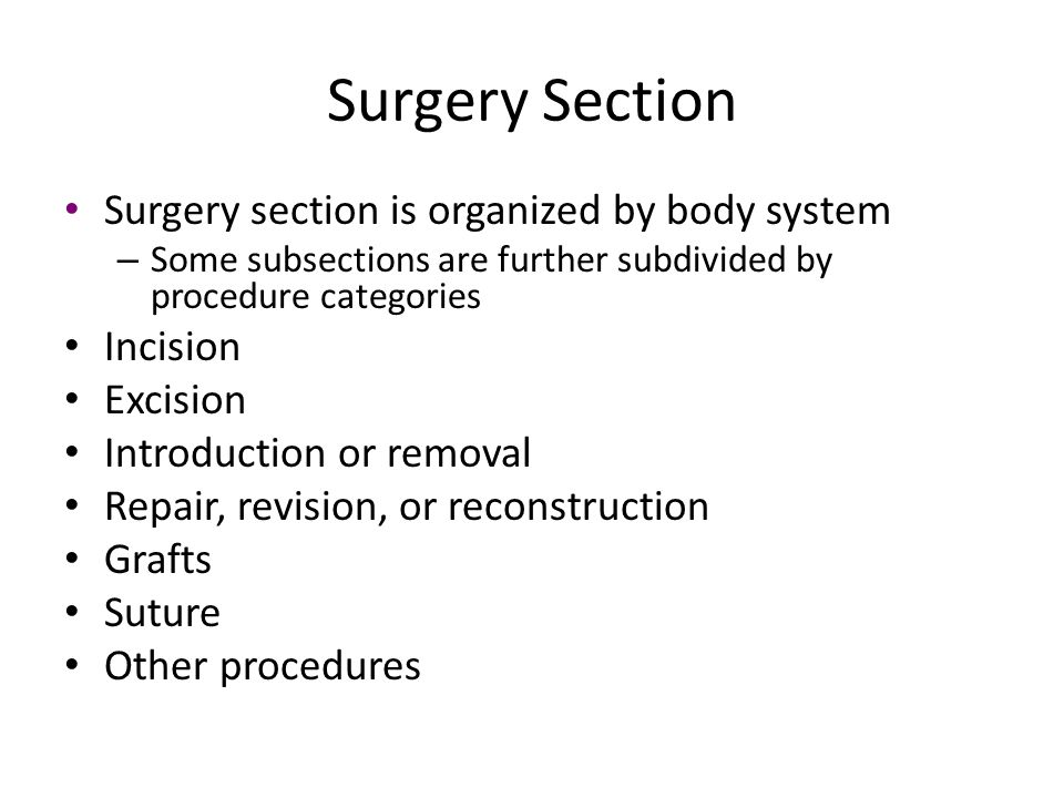 Surgery Section Surgery section is organized by body system Incision