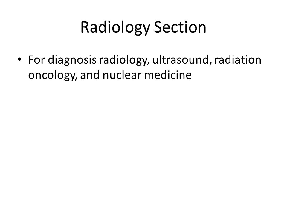 Radiology Section For diagnosis radiology, ultrasound, radiation oncology, and nuclear medicine
