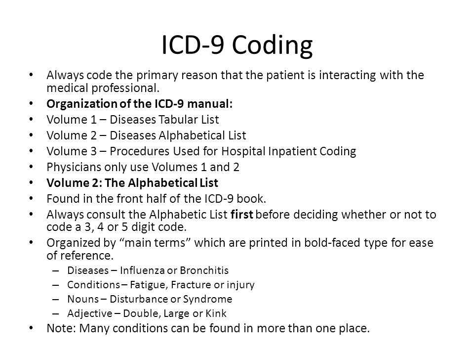 ICD-9 Coding Always code the primary reason that the patient is interacting with the medical professional.