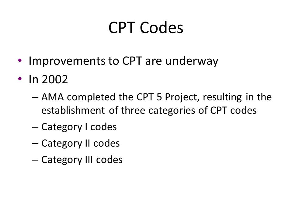 CPT Codes Improvements to CPT are underway In 2002