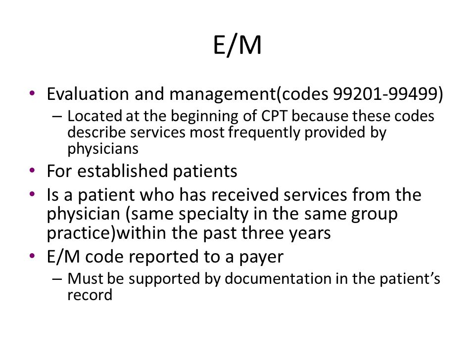 E/M Evaluation and management(codes 99201-99499)