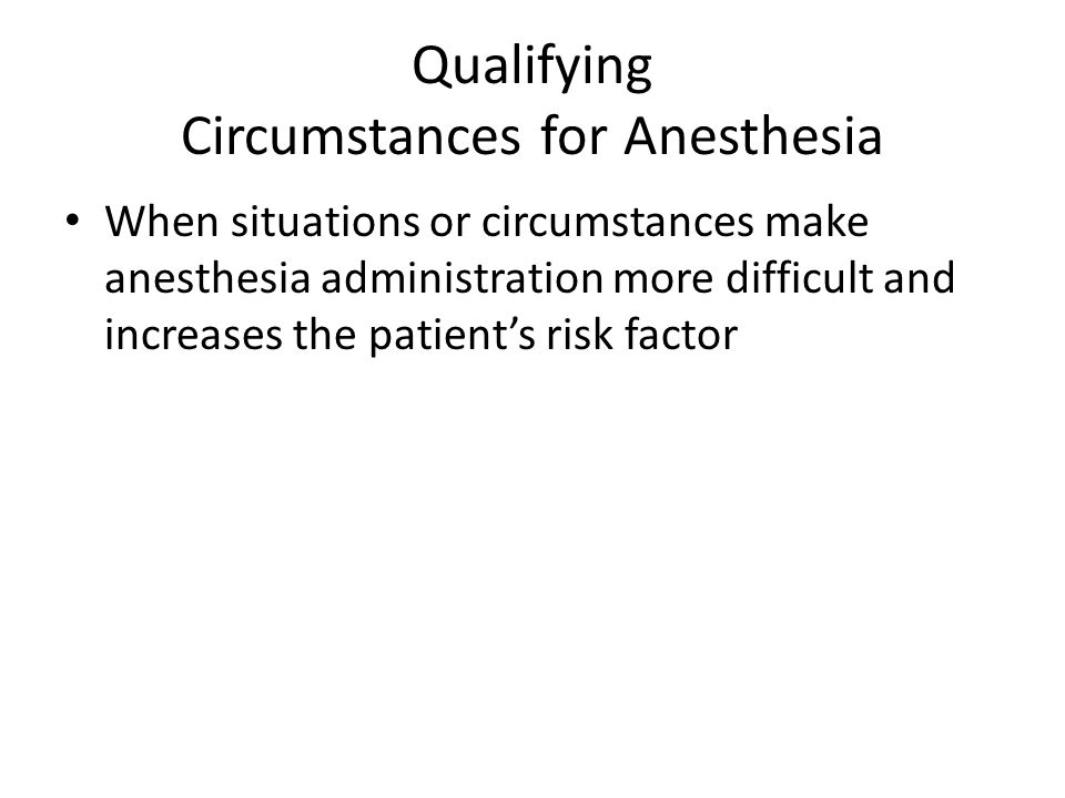 Qualifying Circumstances for Anesthesia