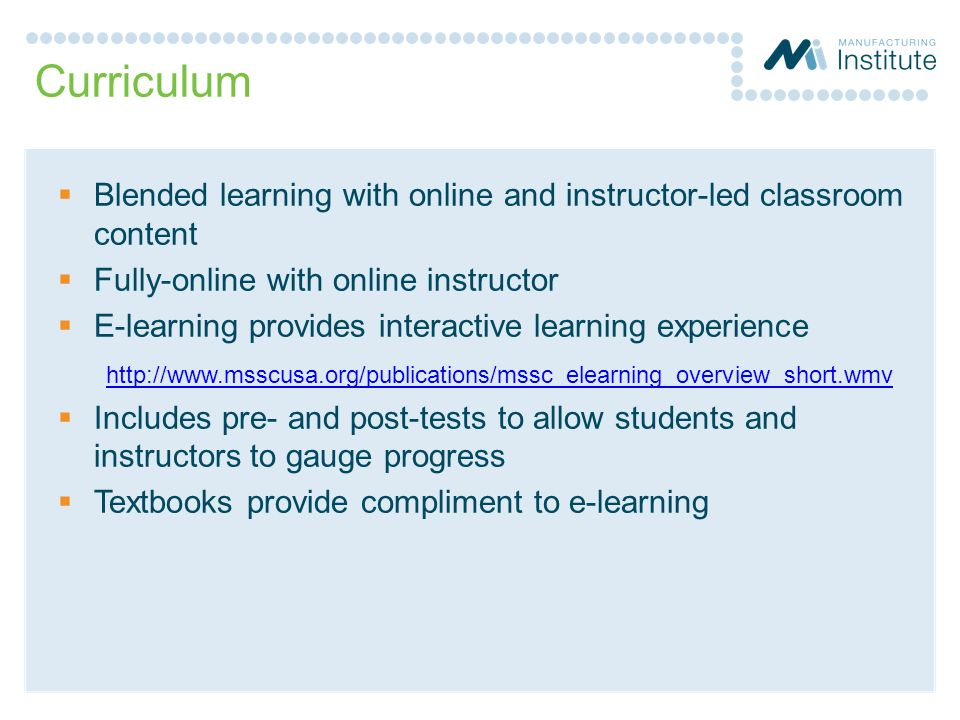 Curriculum Blended learning with online and instructor-led classroom content. Fully-online with online instructor.
