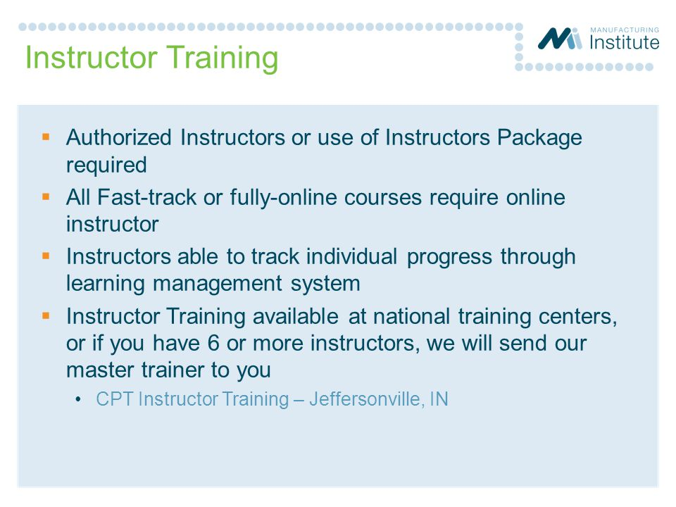 Instructor Training Authorized Instructors or use of Instructors Package required. All Fast-track or fully-online courses require online instructor.