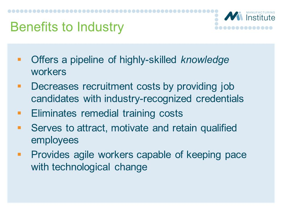 Benefits to Industry Offers a pipeline of highly-skilled knowledge workers.