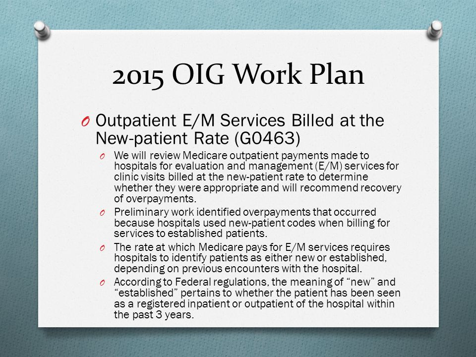 2015 OIG Work Plan Outpatient E/M Services Billed at the New-patient Rate (G0463)