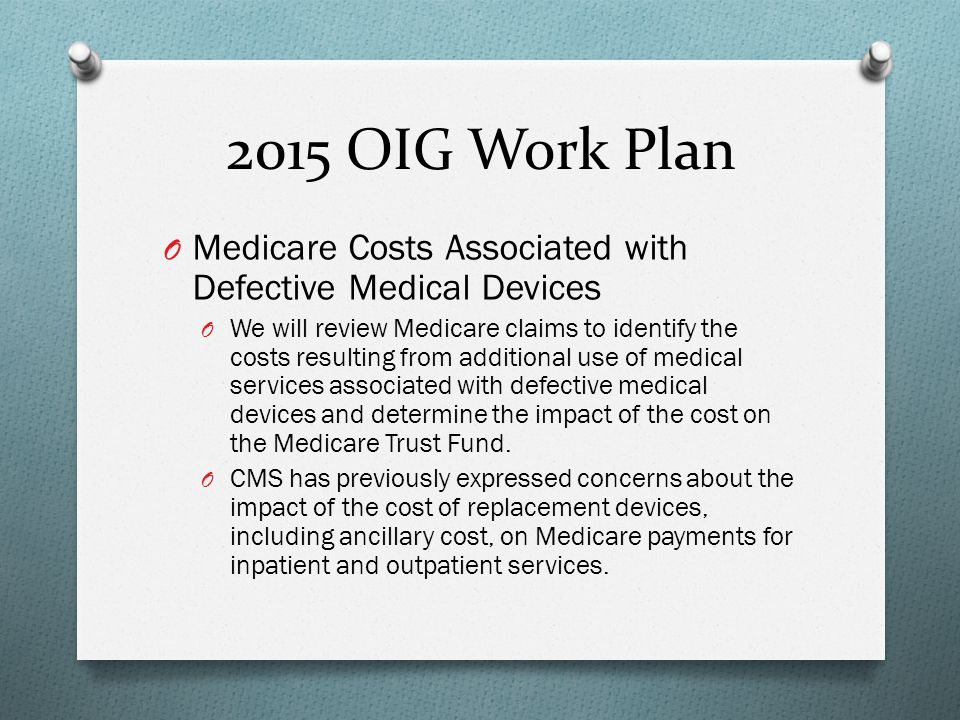 2015 OIG Work Plan Medicare Costs Associated with Defective Medical Devices.