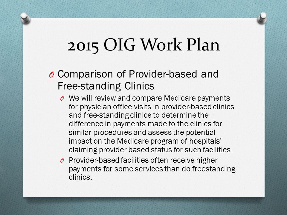 2015 OIG Work Plan Comparison of Provider-based and Free-standing Clinics.