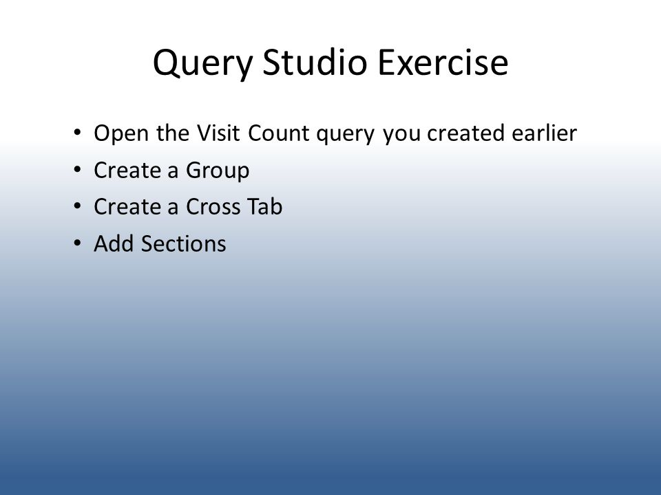 Query Studio Exercise Open the Visit Count query you created earlier