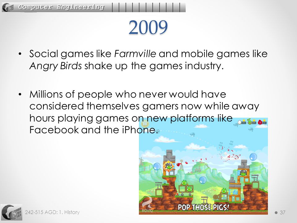 2009 Social games like Farmville and mobile games like Angry Birds shake up the games industry.