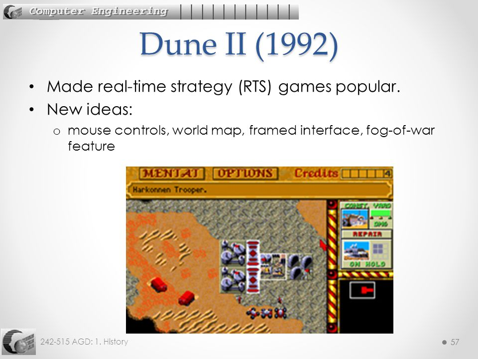 Dune II (1992) Made real-time strategy (RTS) games popular. New ideas: