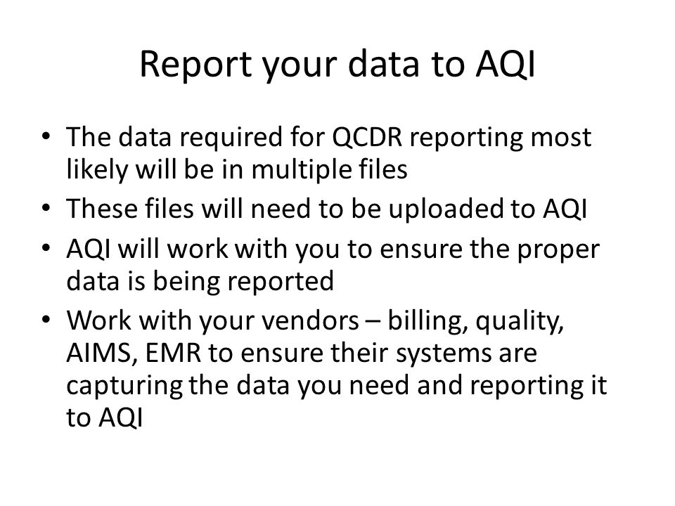 Report your data to AQI The data required for QCDR reporting most likely will be in multiple files.