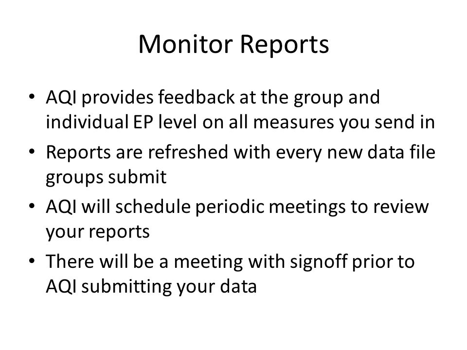 Monitor Reports AQI provides feedback at the group and individual EP level on all measures you send in.