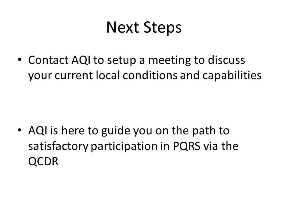 Next Steps Contact AQI to setup a meeting to discuss your current local conditions and capabilities.
