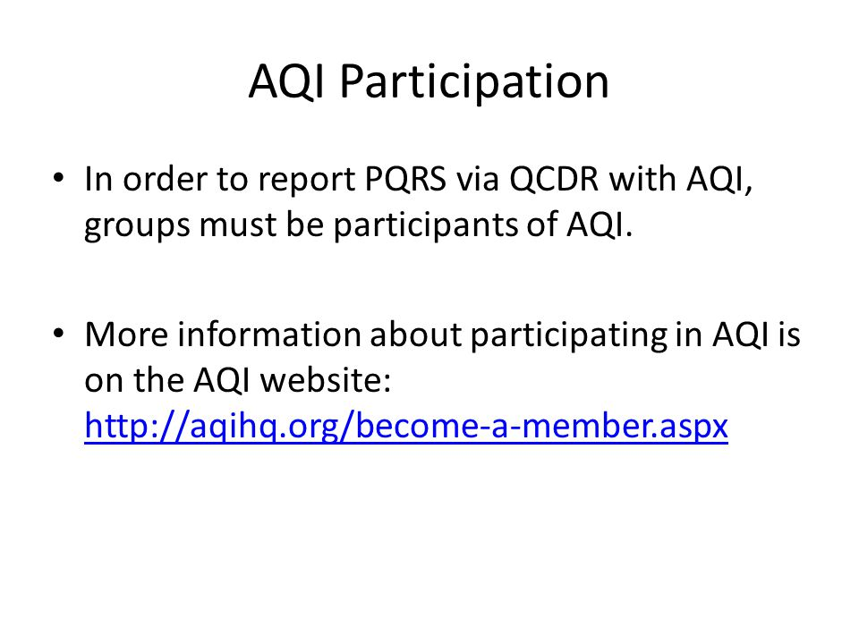 AQI Participation In order to report PQRS via QCDR with AQI, groups must be participants of AQI.