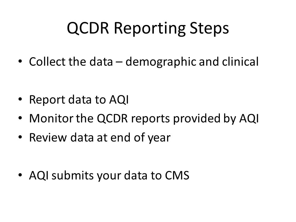 QCDR Reporting Steps Collect the data – demographic and clinical