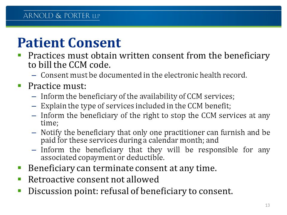 Patient Consent Practices must obtain written consent from the beneficiary to bill the CCM code.