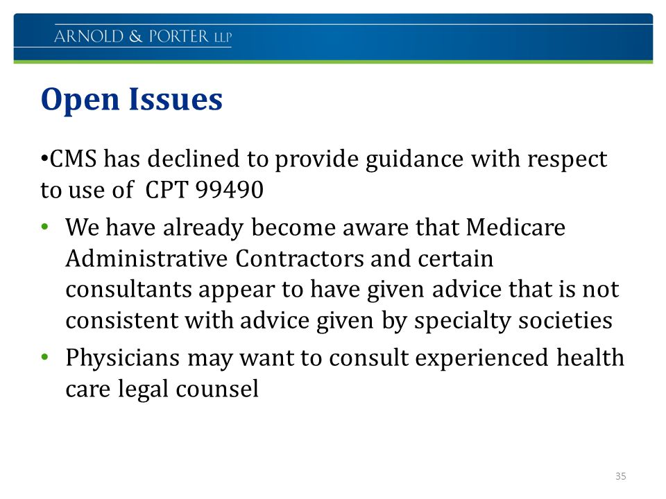 Open Issues CMS has declined to provide guidance with respect to use of CPT 99490.