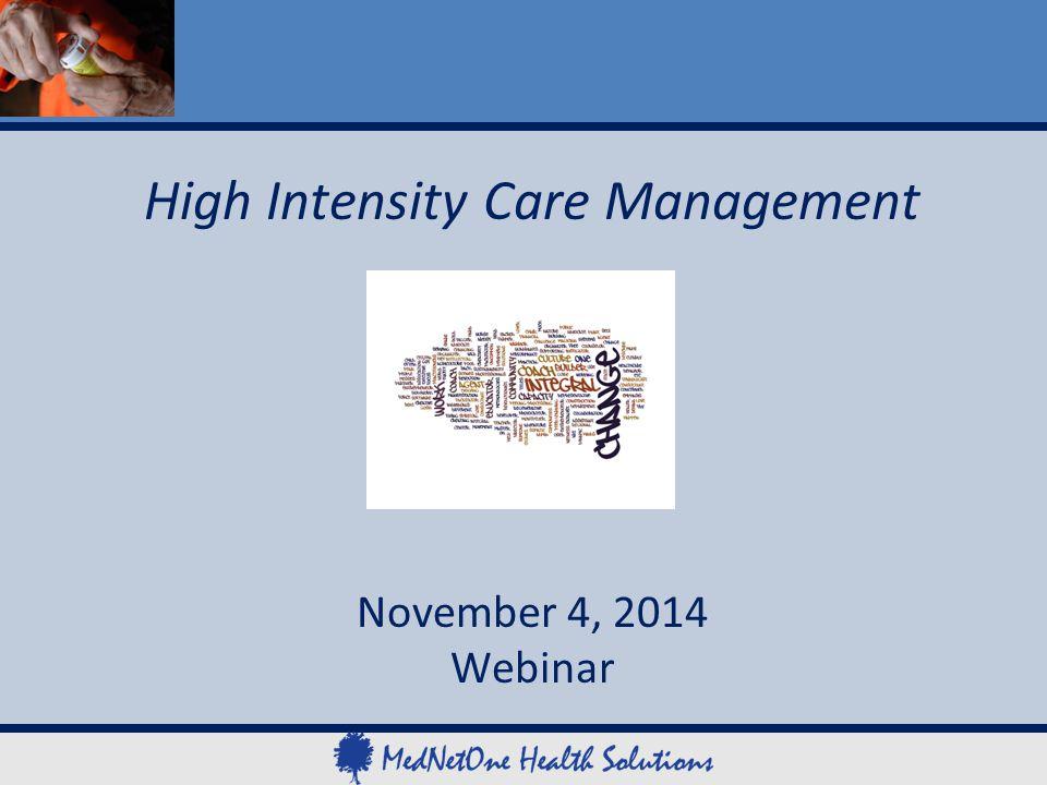 High Intensity Care Management November 4, 2014 Webinar