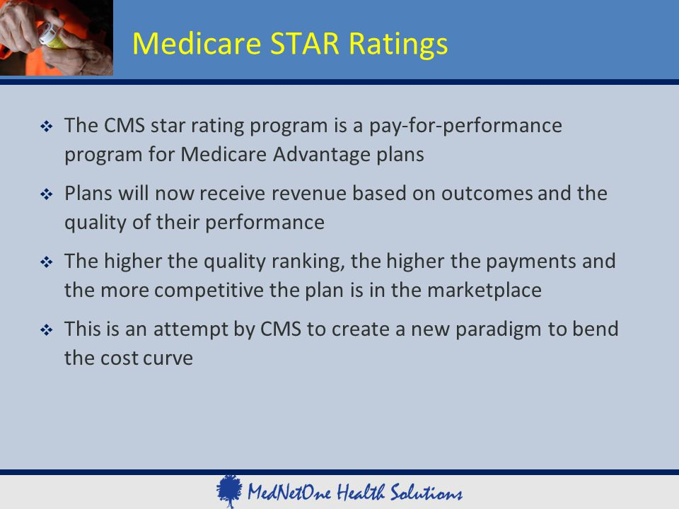 Medicare STAR Ratings The CMS star rating program is a pay-for-performance program for Medicare Advantage plans.
