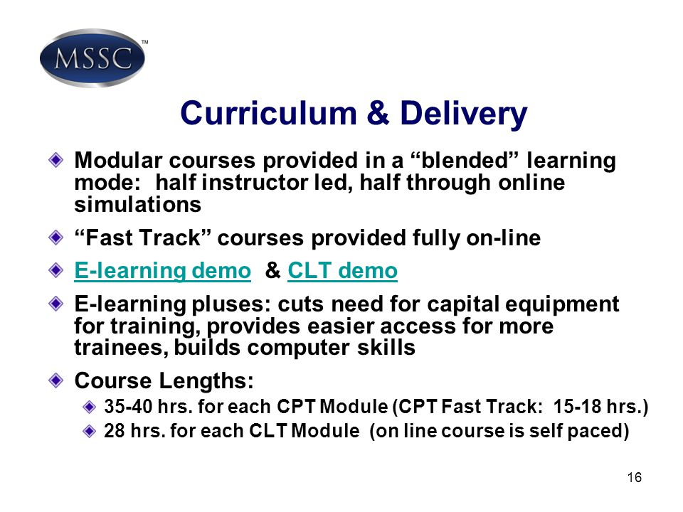 Curriculum & Delivery Modular courses provided in a blended learning mode: half instructor led, half through online simulations.
