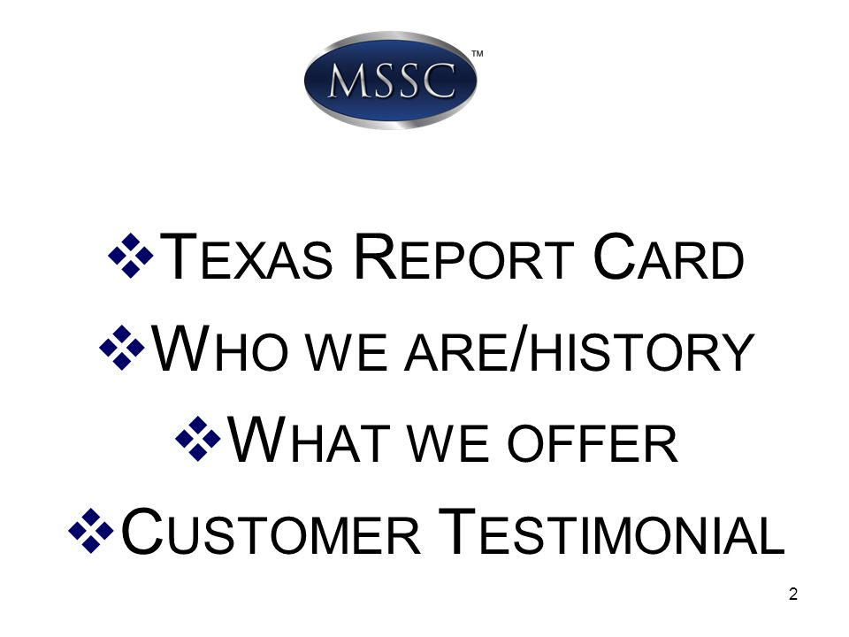 Texas Report Card Who we are/history What we offer Customer Testimonial