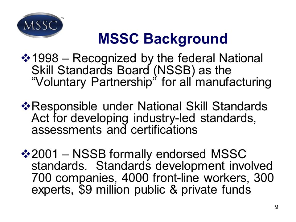 MSSC Background 1998 – Recognized by the federal National Skill Standards Board (NSSB) as the Voluntary Partnership for all manufacturing.
