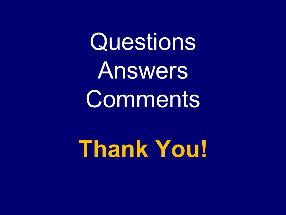 Questions Answers Comments Thank You!