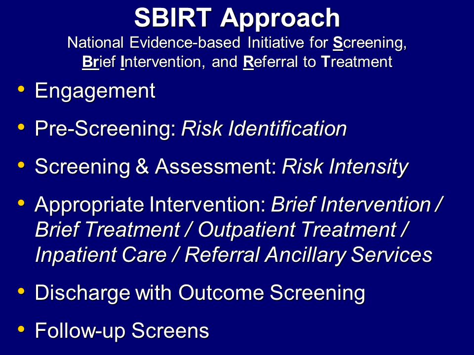 SBIRT Approach National Evidence-based Initiative for Screening, Brief Intervention, and Referral to Treatment
