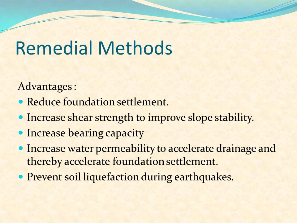 Remedial Methods Advantages : Reduce foundation settlement.