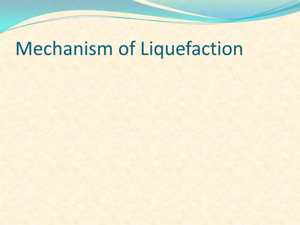Mechanism of Liquefaction