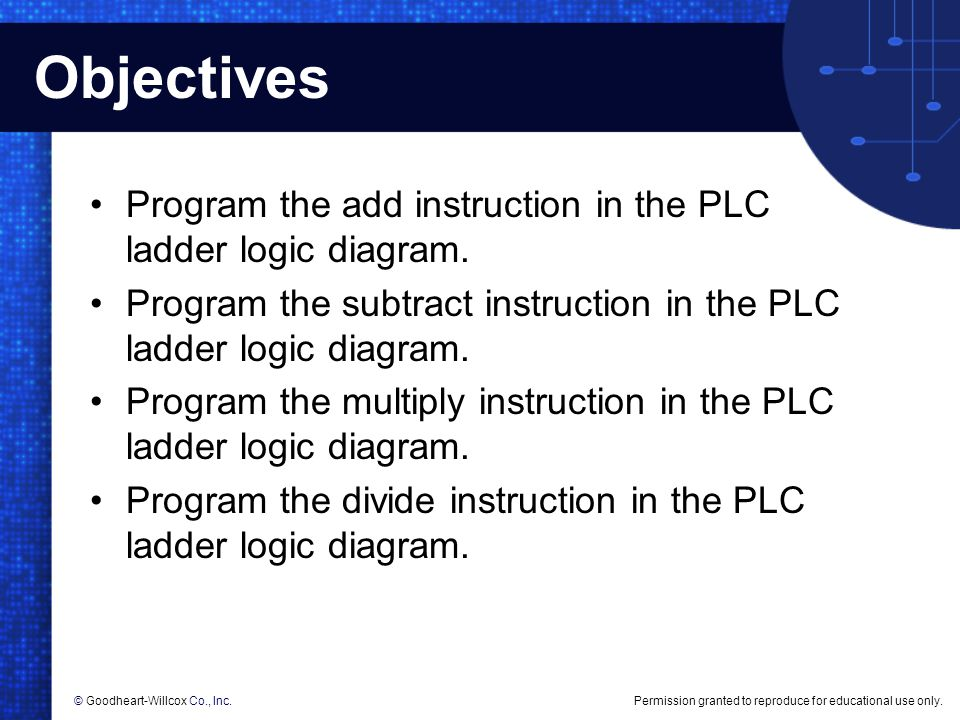 Objectives Program the add instruction in the PLC ladder logic diagram. Program the subtract instruction in the PLC ladder logic diagram.