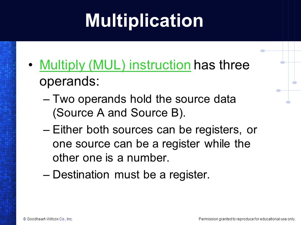 Multiplication Multiply (MUL) instruction has three operands: