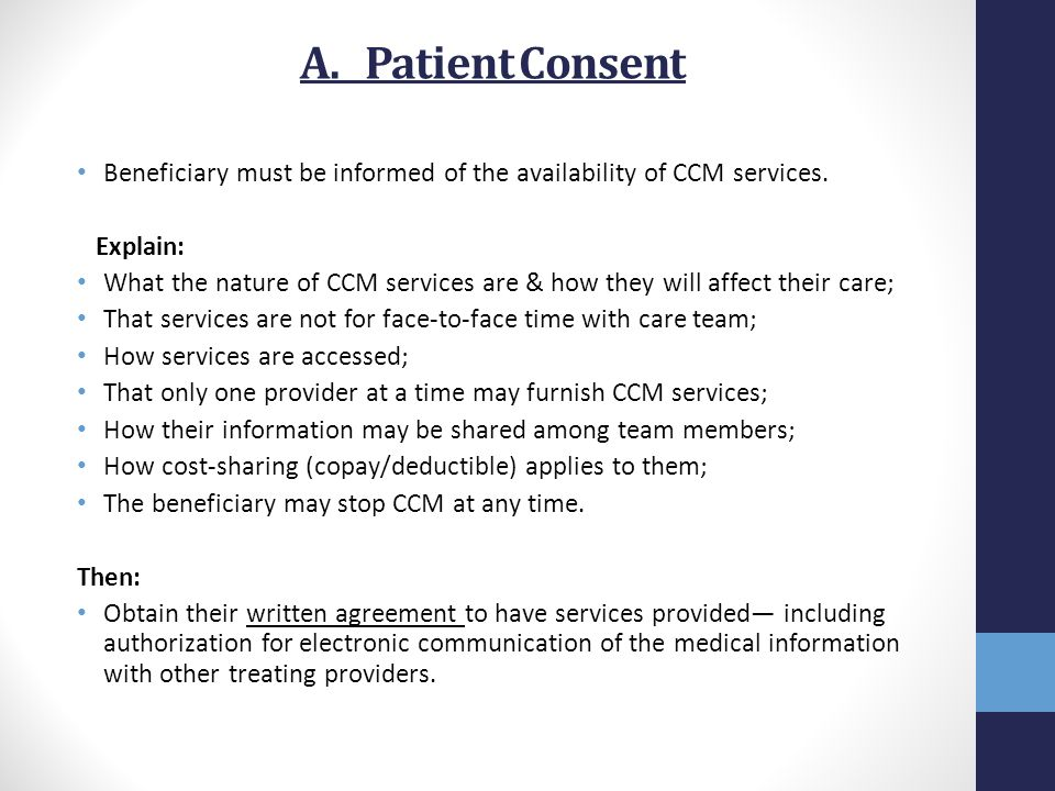 A. Patient Consent Beneficiary must be informed of the availability of CCM services. Explain: