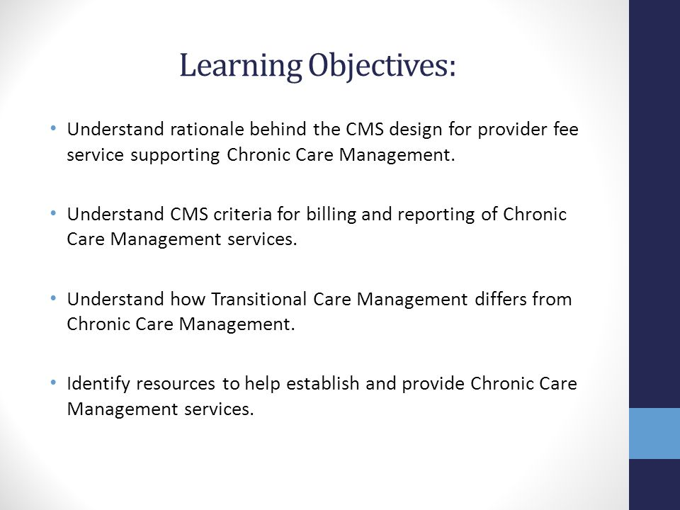 Learning Objectives: Understand rationale behind the CMS design for provider fee service supporting Chronic Care Management.