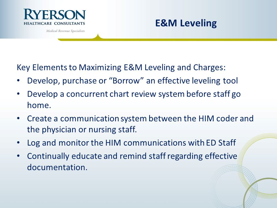 E&M Leveling Key Elements to Maximizing E&M Leveling and Charges: